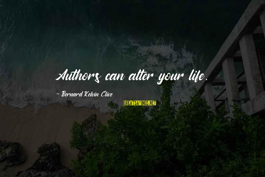 Writing About Life Sayings By Bernard Kelvin Clive: Authors can alter your life.