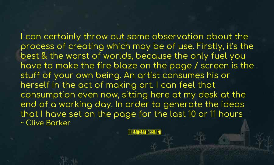 Writing About Life Sayings By Clive Barker: I can certainly throw out some observation about the process of creating which may be