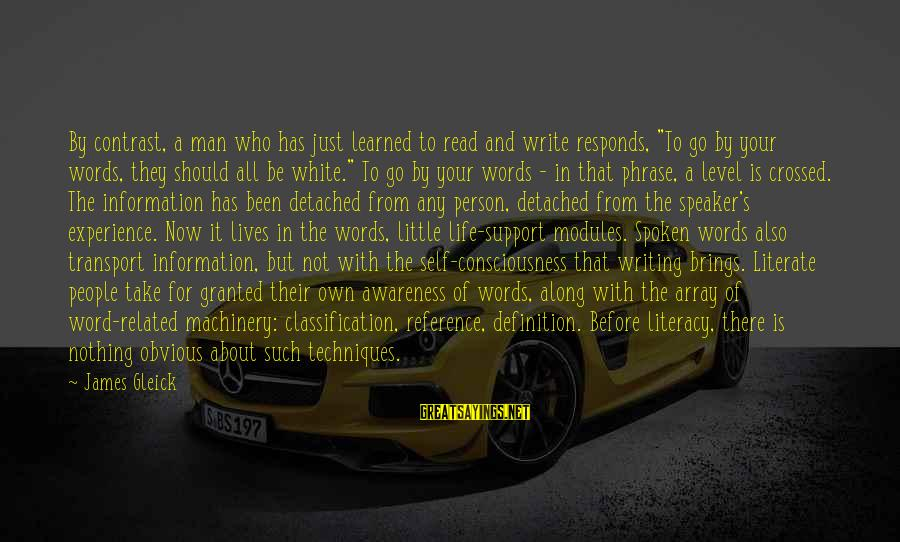 """Writing About Life Sayings By James Gleick: By contrast, a man who has just learned to read and write responds, """"To go"""
