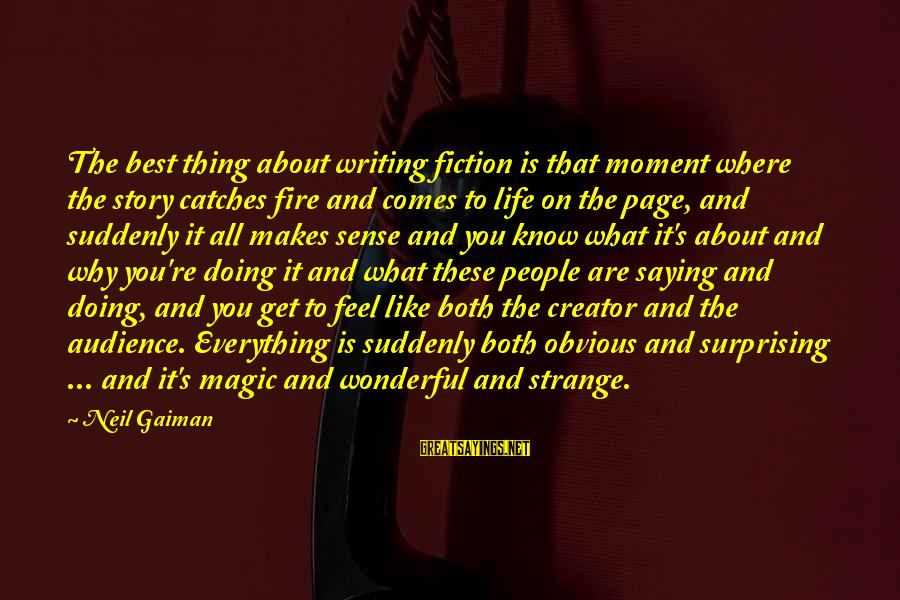 Writing About Life Sayings By Neil Gaiman: The best thing about writing fiction is that moment where the story catches fire and