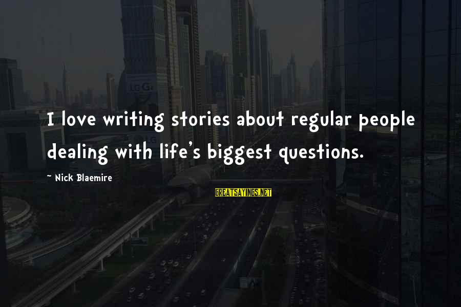 Writing About Life Sayings By Nick Blaemire: I love writing stories about regular people dealing with life's biggest questions.