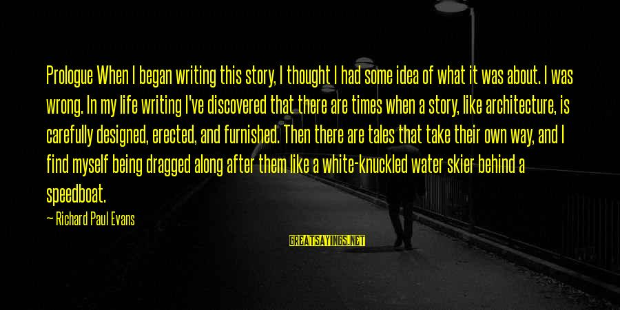 Writing About Life Sayings By Richard Paul Evans: Prologue When I began writing this story, I thought I had some idea of what