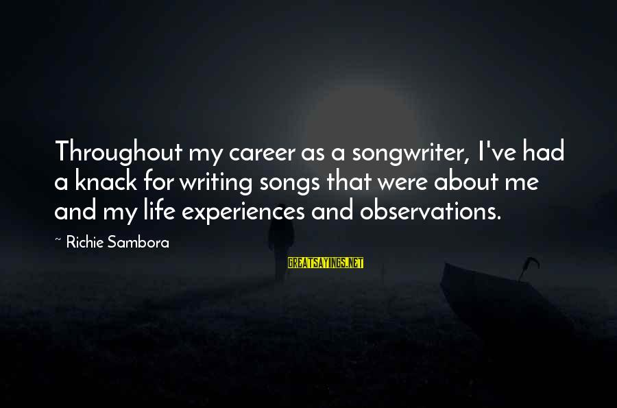 Writing About Life Sayings By Richie Sambora: Throughout my career as a songwriter, I've had a knack for writing songs that were