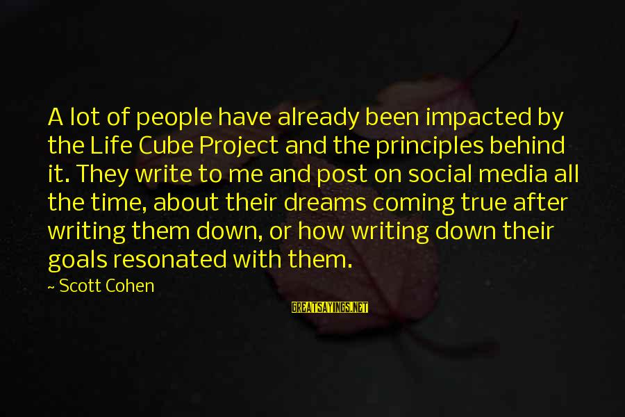 Writing About Life Sayings By Scott Cohen: A lot of people have already been impacted by the Life Cube Project and the
