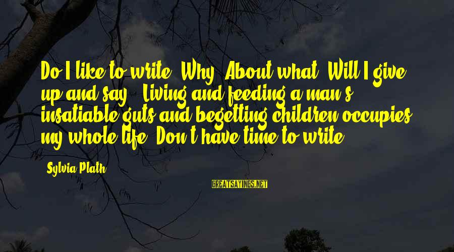 """Writing About Life Sayings By Sylvia Plath: Do I like to write? Why? About what? Will I give up and say, """"Living"""