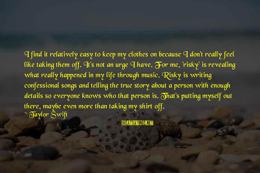 Writing About Life Sayings By Taylor Swift: I find it relatively easy to keep my clothes on because I don't really feel