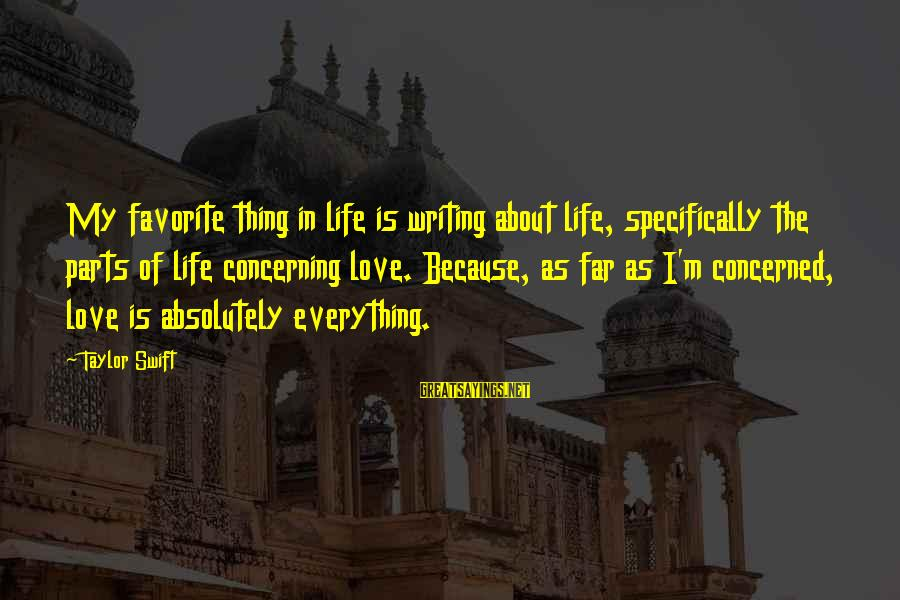 Writing About Life Sayings By Taylor Swift: My favorite thing in life is writing about life, specifically the parts of life concerning