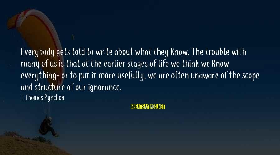 Writing About Life Sayings By Thomas Pynchon: Everybody gets told to write about what they know. The trouble with many of us