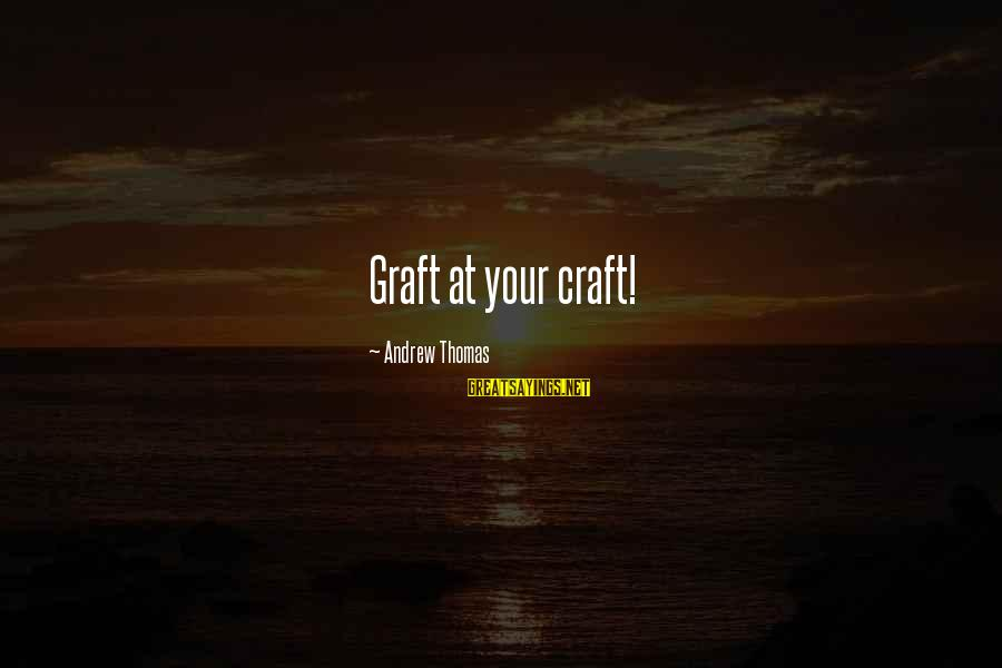 Writing Advice Sayings By Andrew Thomas: Graft at your craft!