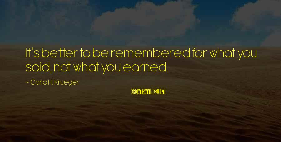 Writing Advice Sayings By Carla H. Krueger: It's better to be remembered for what you said, not what you earned.