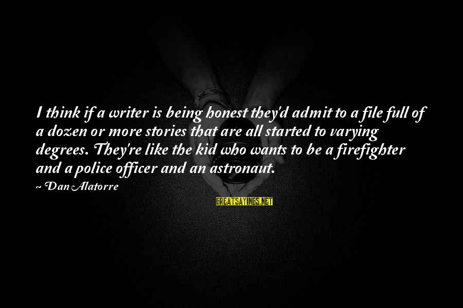 Writing Advice Sayings By Dan Alatorre: I think if a writer is being honest they'd admit to a file full of