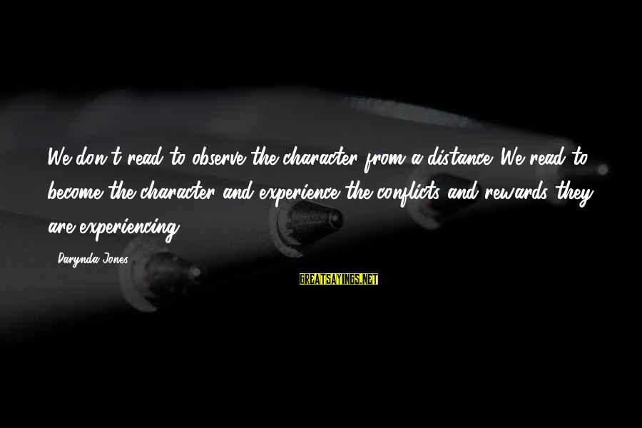 Writing Advice Sayings By Darynda Jones: We don't read to observe the character from a distance. We read to become the