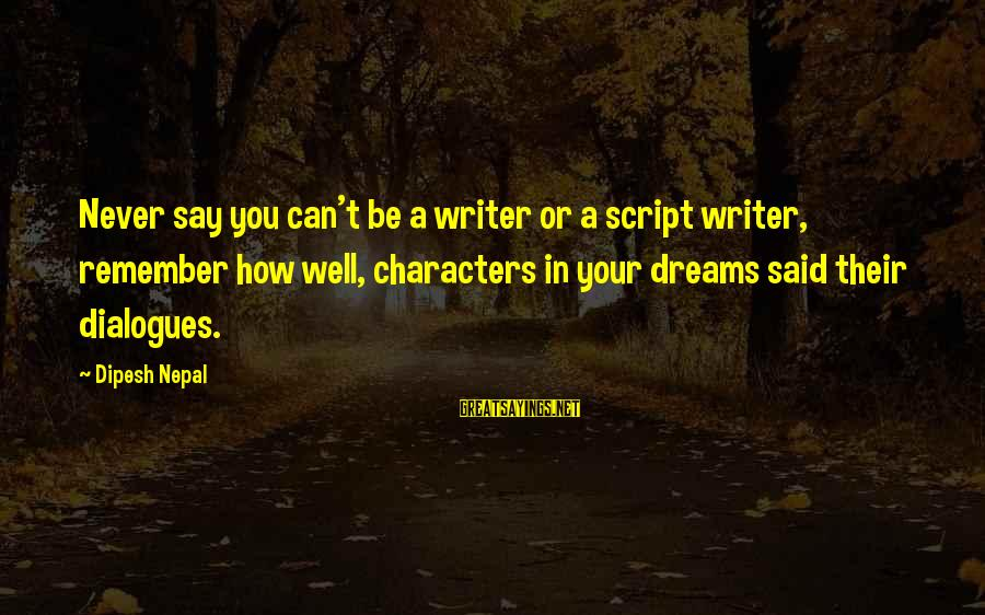 Writing Advice Sayings By Dipesh Nepal: Never say you can't be a writer or a script writer, remember how well, characters