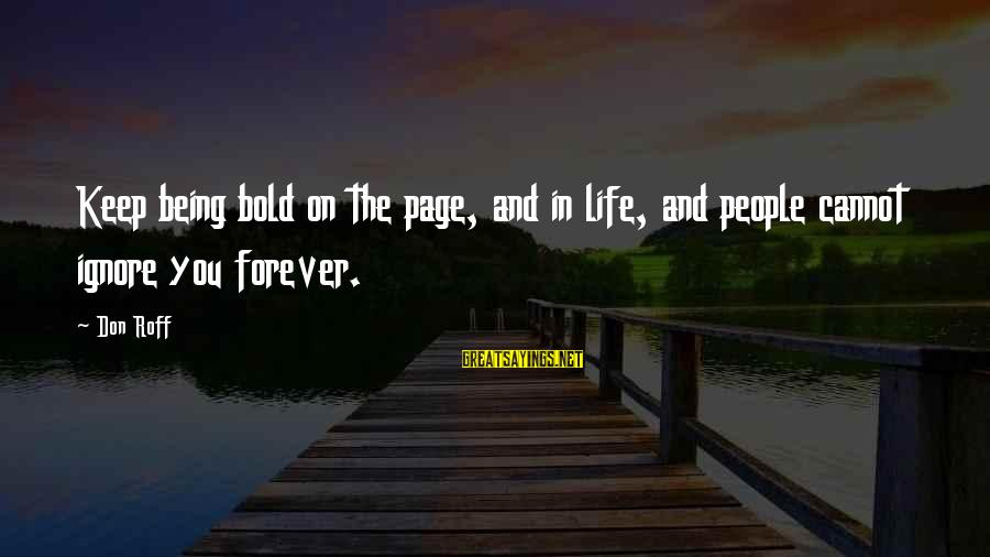 Writing Advice Sayings By Don Roff: Keep being bold on the page, and in life, and people cannot ignore you forever.