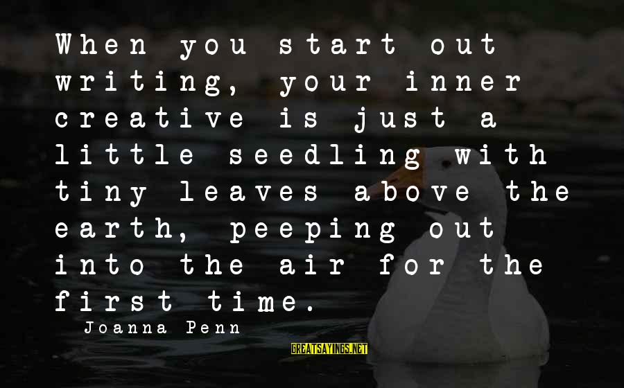 Writing Advice Sayings By Joanna Penn: When you start out writing, your inner creative is just a little seedling with tiny