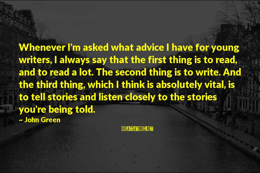Writing Advice Sayings By John Green: Whenever I'm asked what advice I have for young writers, I always say that the
