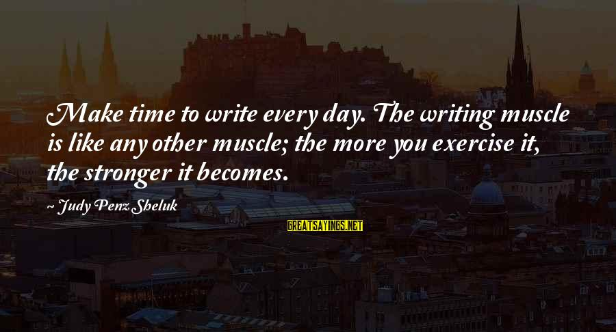 Writing Advice Sayings By Judy Penz Sheluk: Make time to write every day. The writing muscle is like any other muscle; the