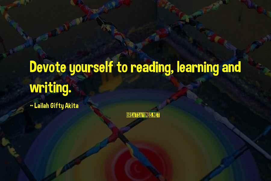 Writing Advice Sayings By Lailah Gifty Akita: Devote yourself to reading, learning and writing.