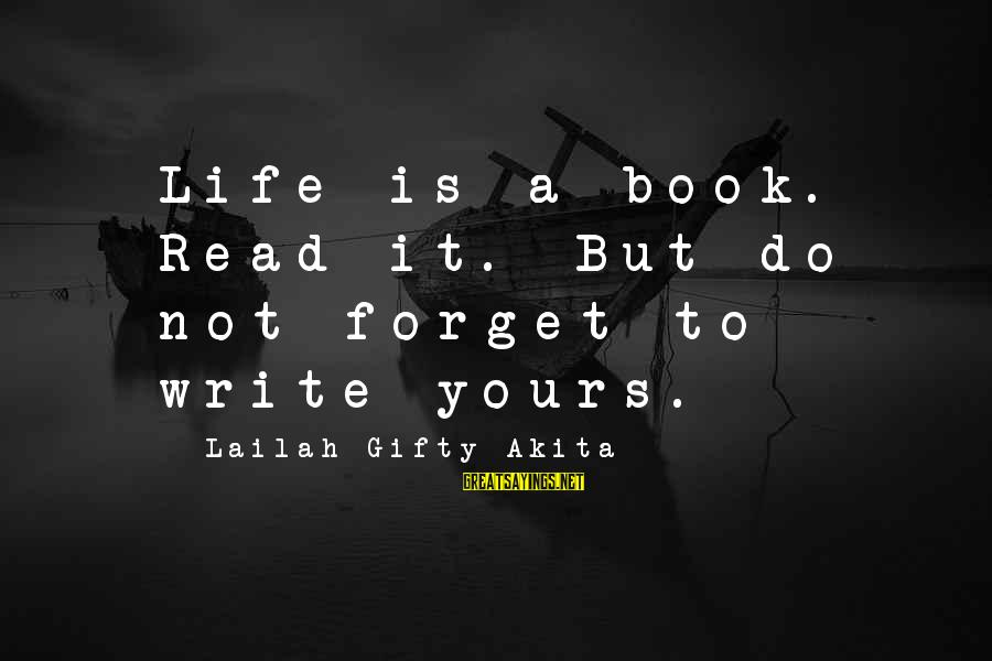 Writing Advice Sayings By Lailah Gifty Akita: Life is a book. Read it. But do not forget to write yours.