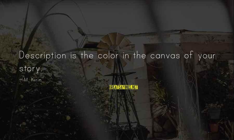 Writing Advice Sayings By M. Kirin: Description is the color in the canvas of your story.