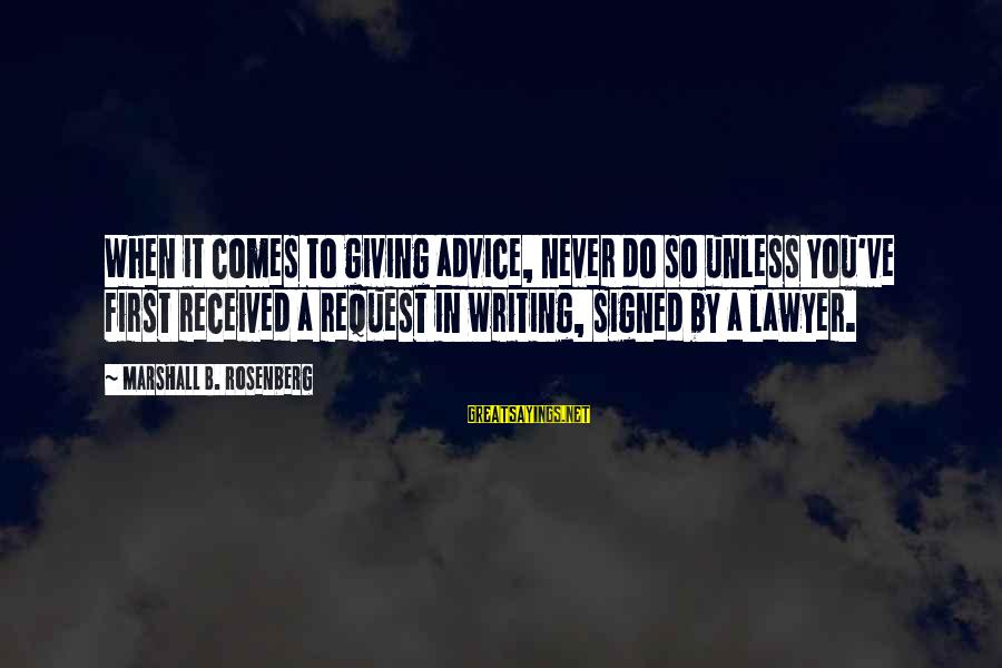 Writing Advice Sayings By Marshall B. Rosenberg: When it comes to giving advice, never do so unless you've first received a request