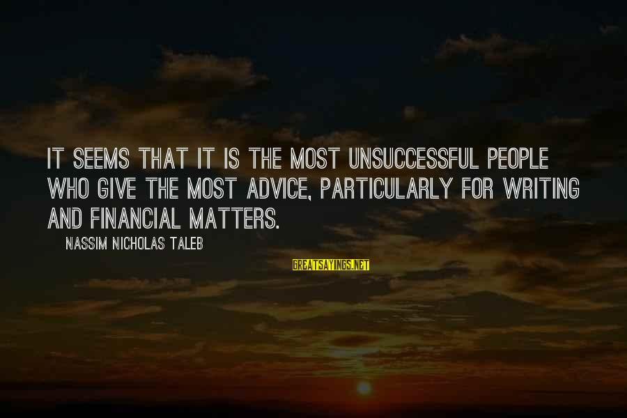Writing Advice Sayings By Nassim Nicholas Taleb: It seems that it is the most unsuccessful people who give the most advice, particularly