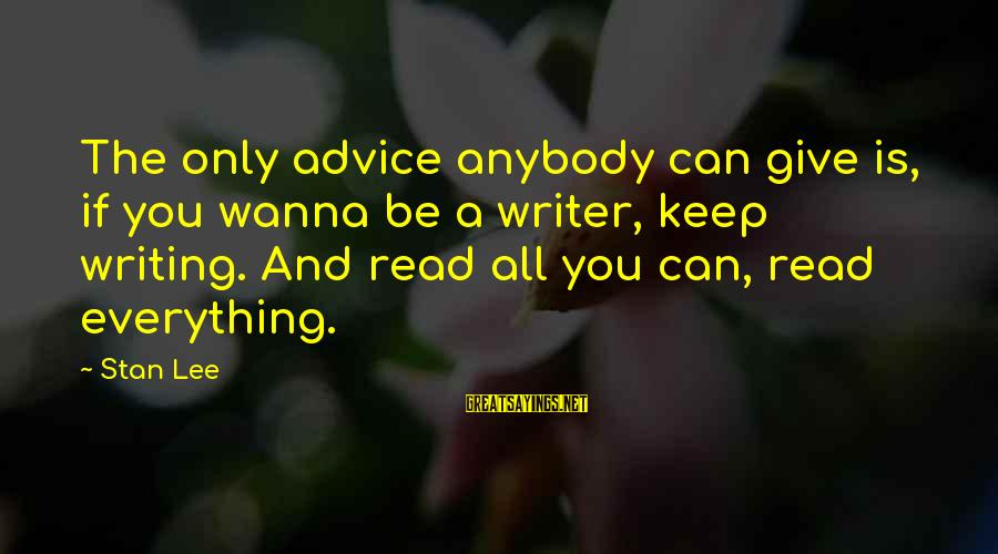 Writing Advice Sayings By Stan Lee: The only advice anybody can give is, if you wanna be a writer, keep writing.