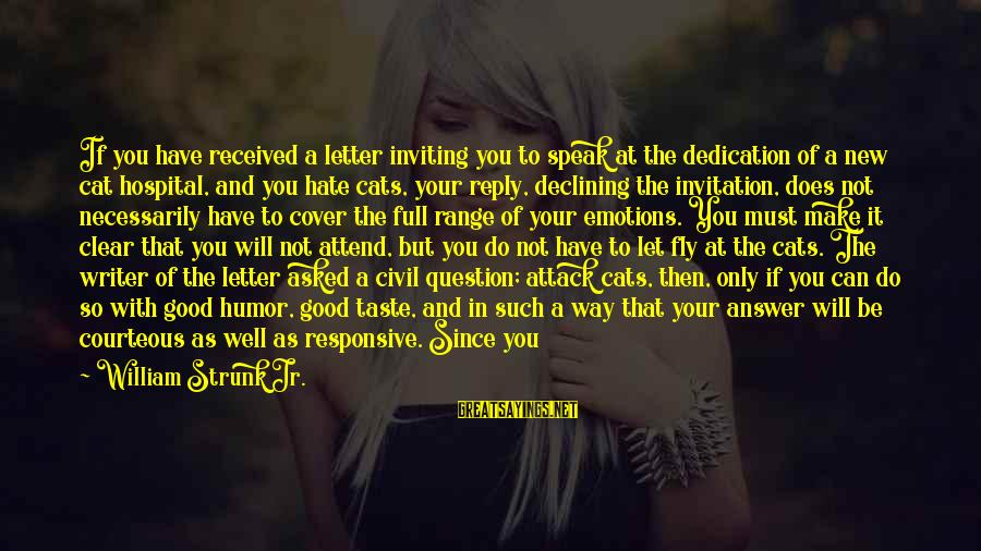 Writing Advice Sayings By William Strunk Jr.: If you have received a letter inviting you to speak at the dedication of a