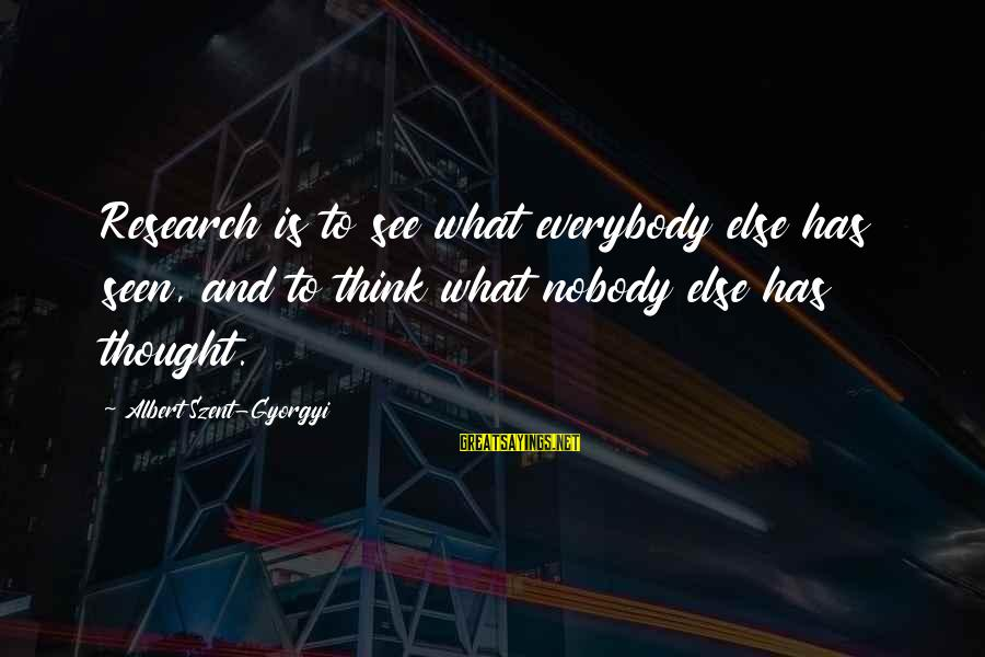 Wrong Accusations Sayings By Albert Szent-Gyorgyi: Research is to see what everybody else has seen, and to think what nobody else