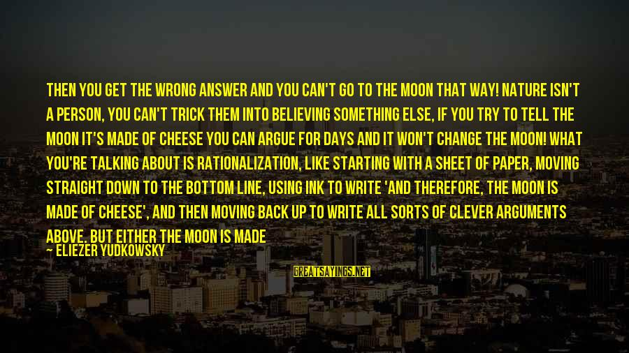 Wrong Conclusion Sayings By Eliezer Yudkowsky: Then you get the wrong answer and you can't go to the Moon that way!