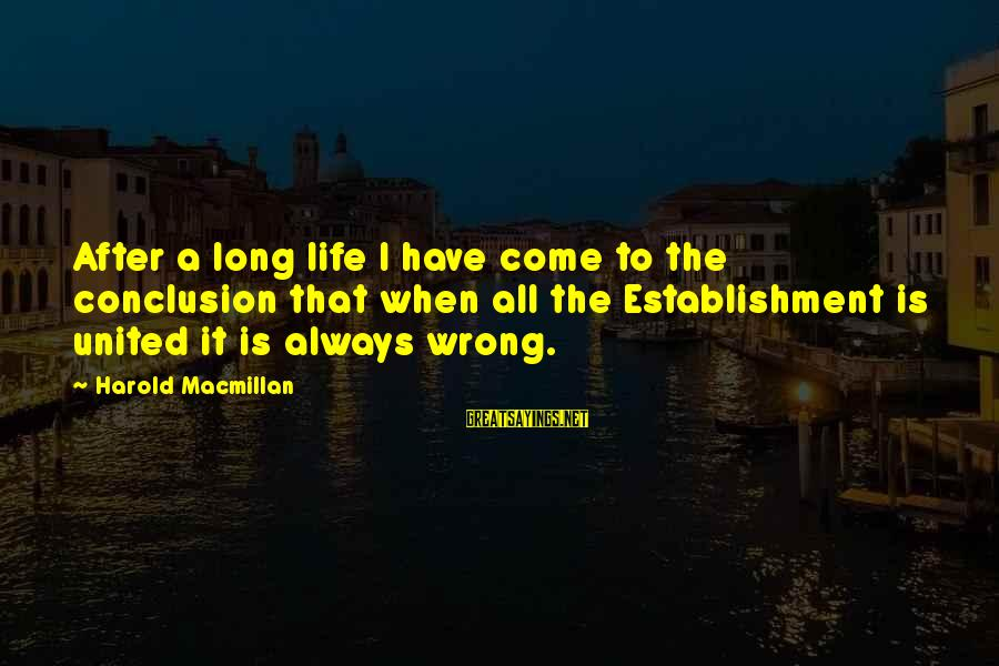 Wrong Conclusion Sayings By Harold Macmillan: After a long life I have come to the conclusion that when all the Establishment