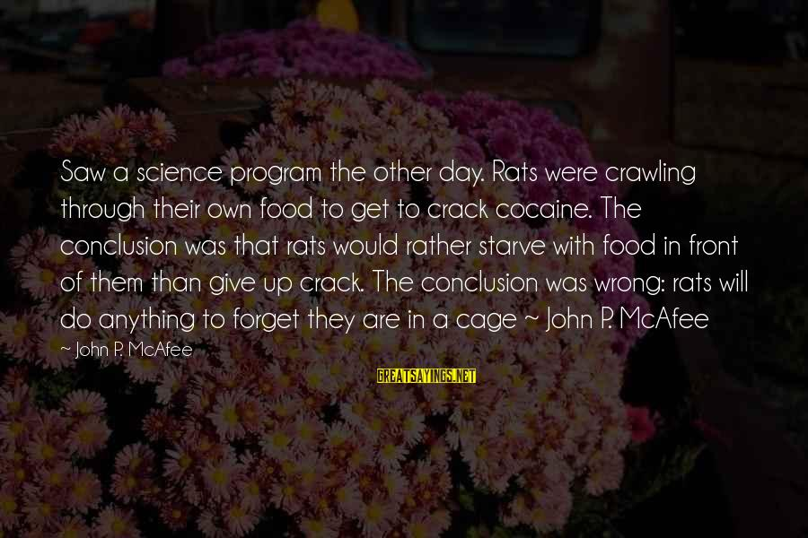 Wrong Conclusion Sayings By John P. McAfee: Saw a science program the other day. Rats were crawling through their own food to