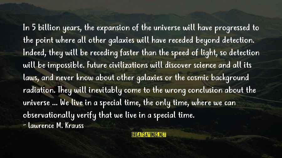 Wrong Conclusion Sayings By Lawrence M. Krauss: In 5 billion years, the expansion of the universe will have progressed to the point