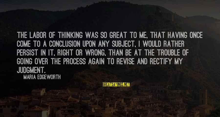 Wrong Conclusion Sayings By Maria Edgeworth: The labor of thinking was so great to me, that having once come to a