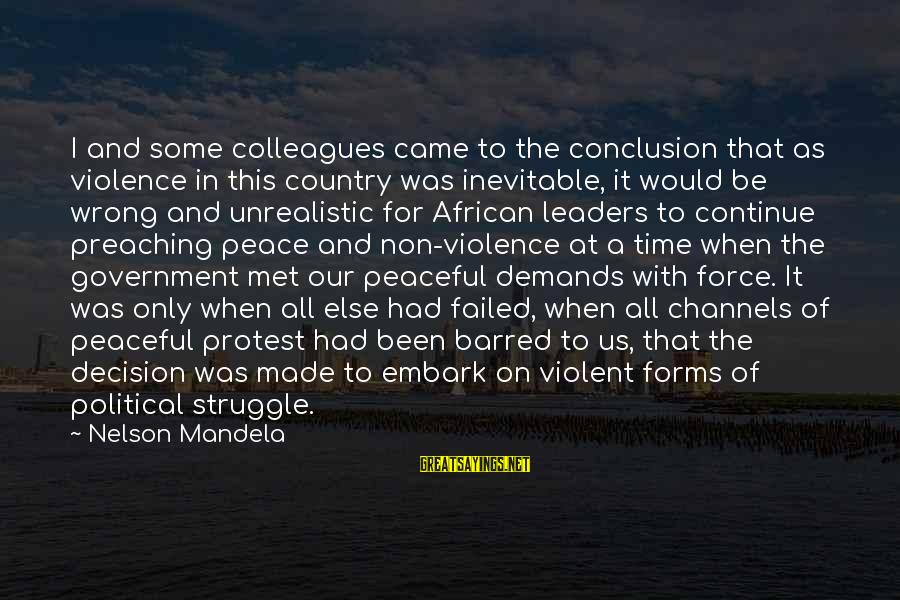 Wrong Conclusion Sayings By Nelson Mandela: I and some colleagues came to the conclusion that as violence in this country was