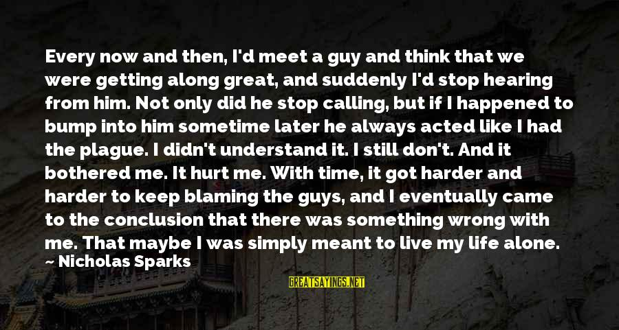 Wrong Conclusion Sayings By Nicholas Sparks: Every now and then, I'd meet a guy and think that we were getting along