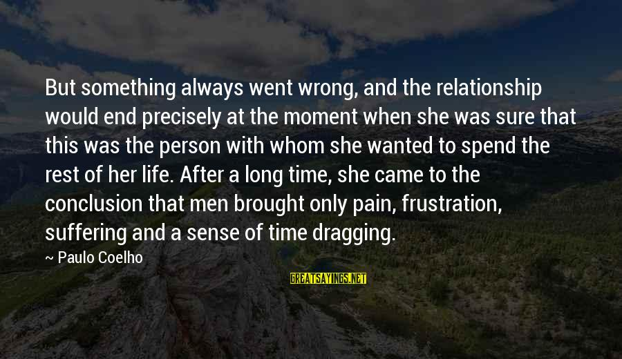 Wrong Conclusion Sayings By Paulo Coelho: But something always went wrong, and the relationship would end precisely at the moment when