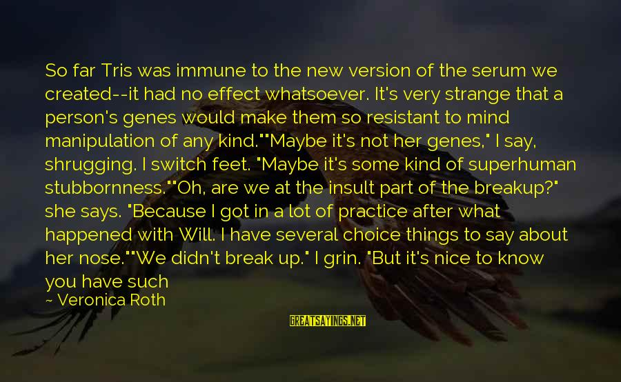 Wrong Conclusion Sayings By Veronica Roth: So far Tris was immune to the new version of the serum we created--it had