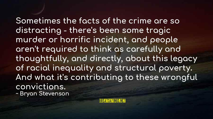 Wrongful Thinking Sayings By Bryan Stevenson: Sometimes the facts of the crime are so distracting - there's been some tragic murder