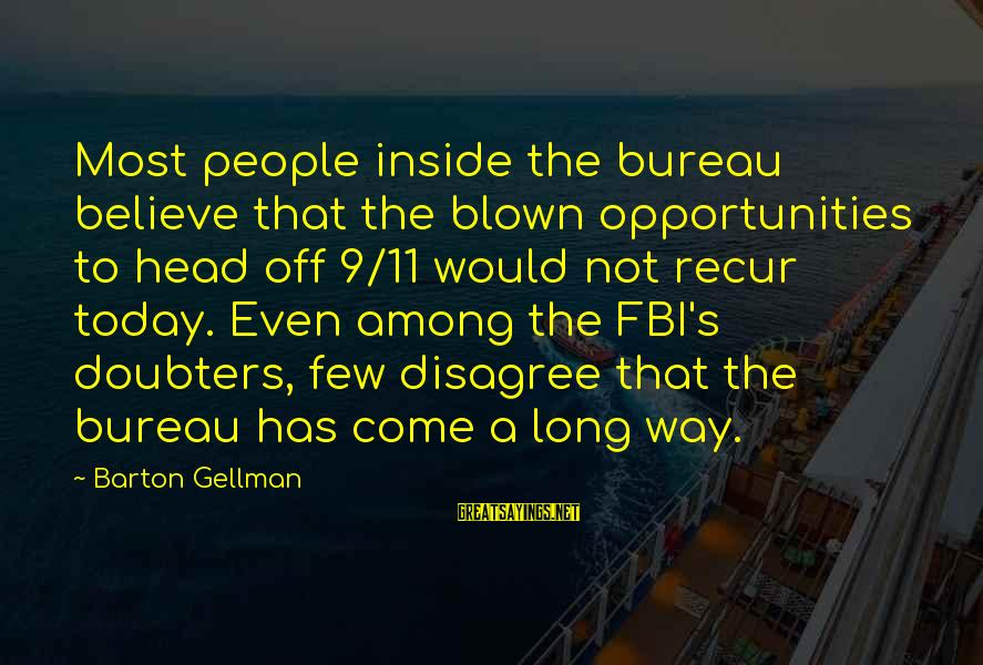 Wta Sayings By Barton Gellman: Most people inside the bureau believe that the blown opportunities to head off 9/11 would