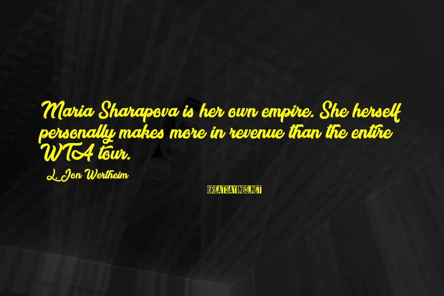 Wta Sayings By L. Jon Wertheim: Maria Sharapova is her own empire. She herself personally makes more in revenue than the