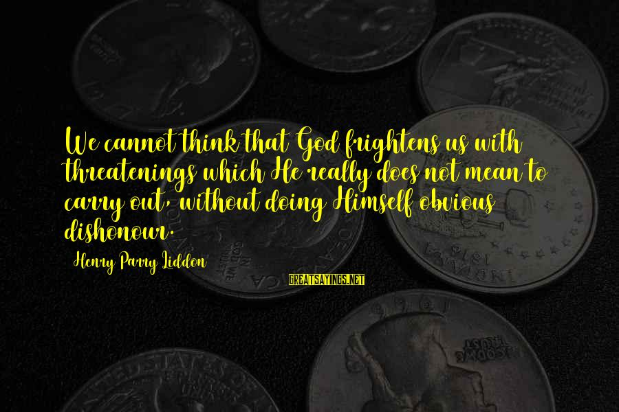 Wunnerin Sayings By Henry Parry Liddon: We cannot think that God frightens us with threatenings which He really does not mean