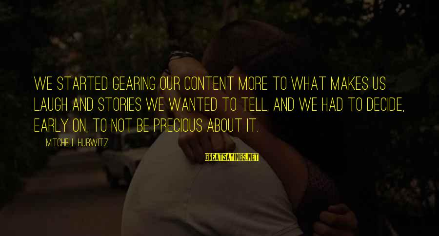 Wunnerin Sayings By Mitchell Hurwitz: We started gearing our content more to what makes us laugh and stories we wanted