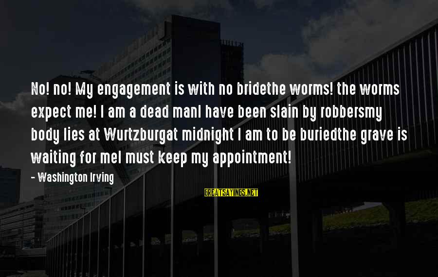 Wurtzburg Sayings By Washington Irving: No! no! My engagement is with no bridethe worms! the worms expect me! I am