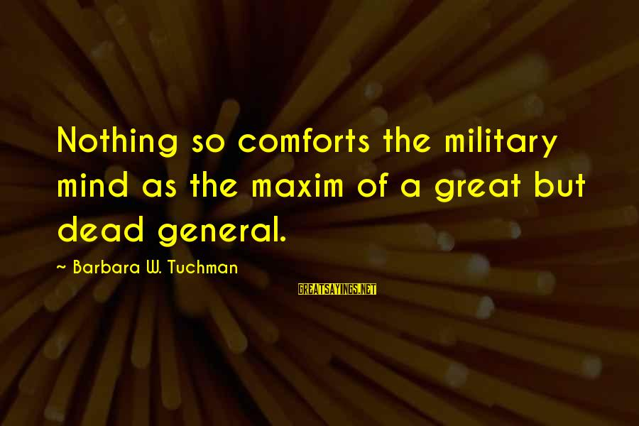 Wwi Militarism Sayings By Barbara W. Tuchman: Nothing so comforts the military mind as the maxim of a great but dead general.