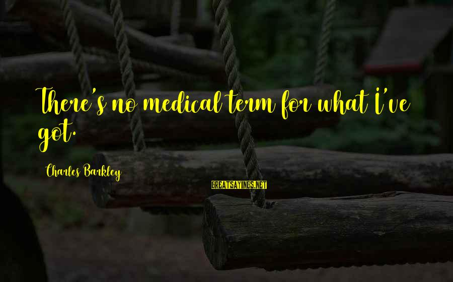 X Files Dreamland Sayings By Charles Barkley: There's no medical term for what I've got.