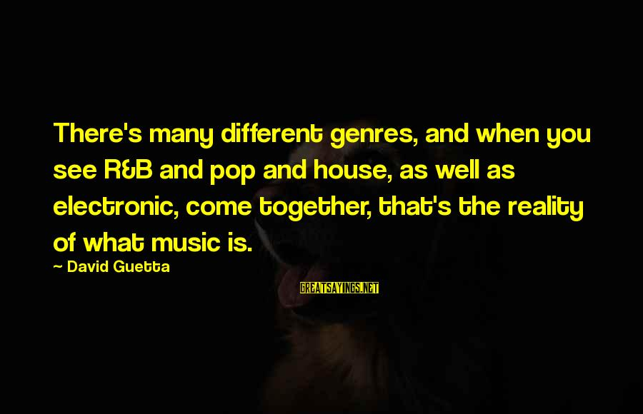X Files Dreamland Sayings By David Guetta: There's many different genres, and when you see R&B and pop and house, as well