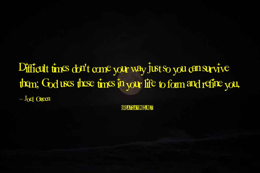 X Files Dreamland Sayings By Joel Osteen: Difficult times don't come your way just so you can survive them; God uses these