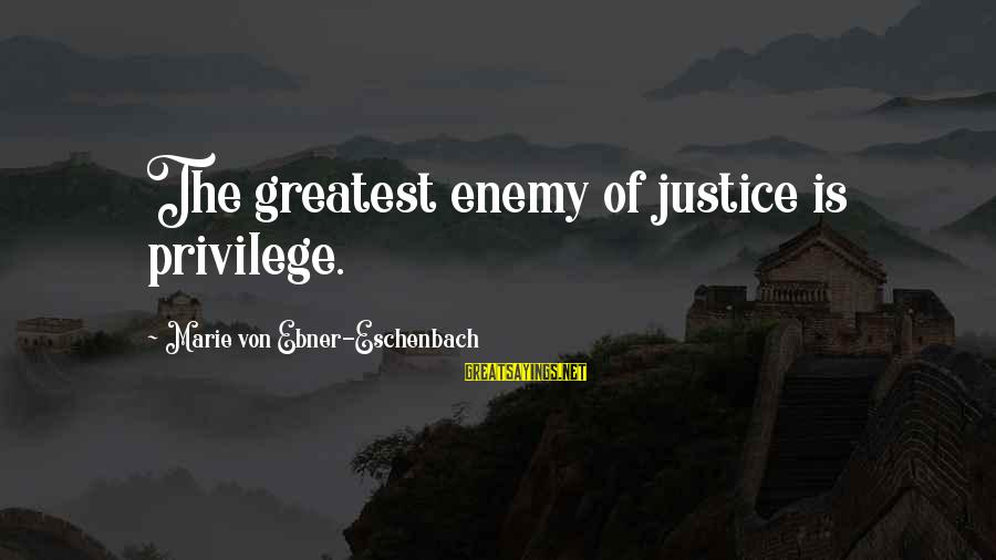 X Files Dreamland Sayings By Marie Von Ebner-Eschenbach: The greatest enemy of justice is privilege.