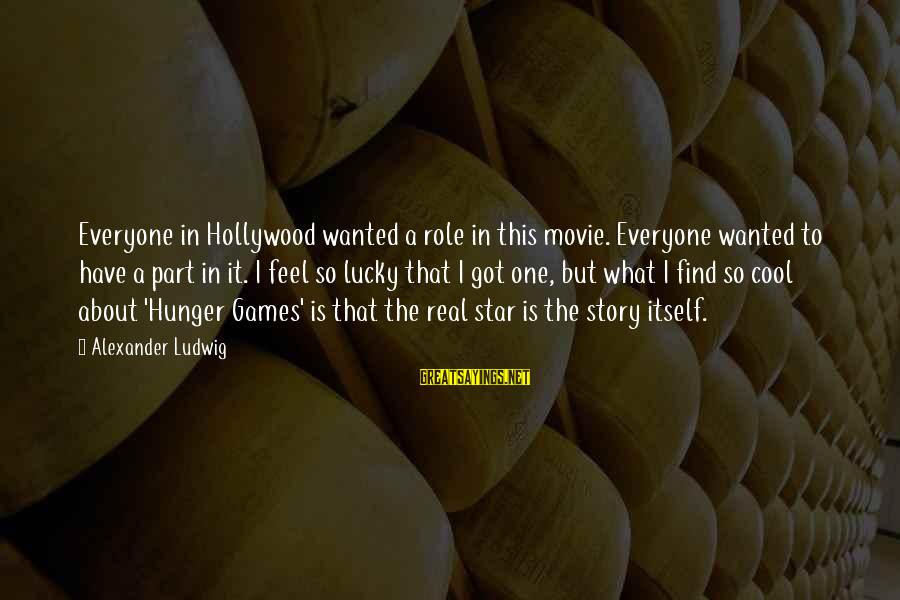 X Games Movie Sayings By Alexander Ludwig: Everyone in Hollywood wanted a role in this movie. Everyone wanted to have a part